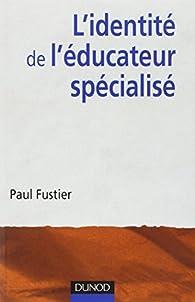 L'identité de l'éducateur spécialisé par Paul Fustier