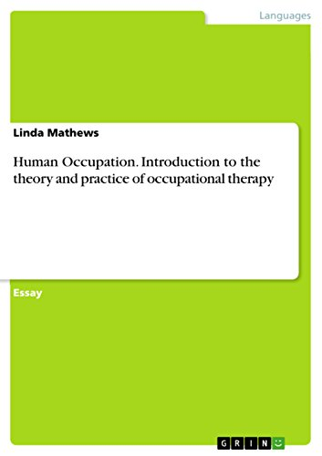 Human Occupation Introduction To The Theory And Practice Of  Introduction To The Theory And Practice Of Occupational Therapy By Mathews