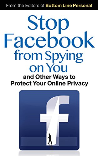 Stop Facebook from Spying on You...: And Other Ways to Protect Your Online Privacy (English Edition)