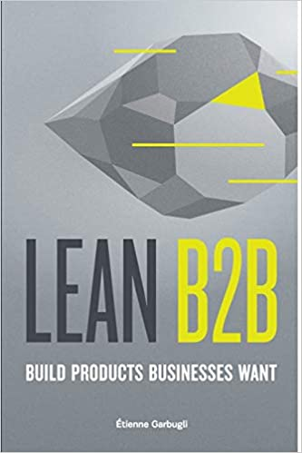 Lean B2B: Build Products Businesses Want: Amazon.es: Étienne ...