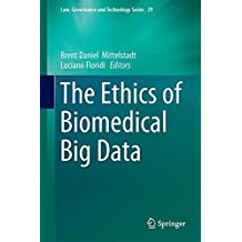 The Ethics of Biomedical Big Data (Law, Governance and Technology Series)