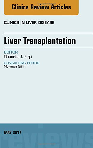 Liver Transplantation, An Issue of Clinics in Liver Disease (The Clinics: Internal Medicine) by Elsevier