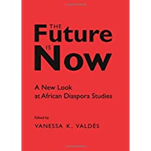 The Future is Now: A New Look at African Diaspora Studies