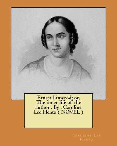 Ernest Linwood; or, The inner life of the author . By : Caroline Lee Hentz ( NOVEL )