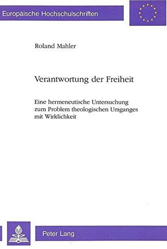 Verantwortung der Freiheit: Eine hermeneutische Untersuchung zum Problem theologischen Umganges mit Wirklichkeit (Europäische Hochschulschriften / ... Universitaires Européennes) (German Edition)