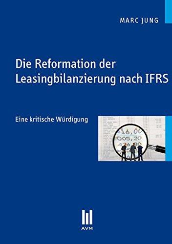Die Reformation der Leasingbilanzierung nach IFRS: Eine kritische Würdigung (Beiträge zur Wirtschaftswissenschaft)