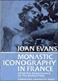 Monastic Iconography in France from the Renaissance to the Revolution, Joan Evans, 0521069602