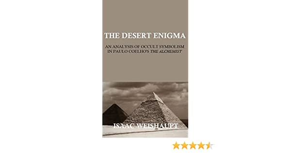the desert enigma an analysis of occult symbolism in paulo  the desert enigma an analysis of occult symbolism in paulo coelho s the alchemist kindle edition by isaac weishaupt politics social sciences kindle
