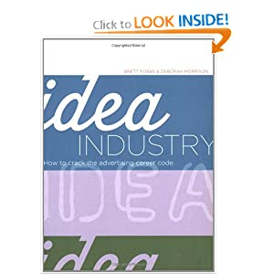 Idea Industry: How to Crack the Advertising Career Code Brett Robbs and Deborah Morrison