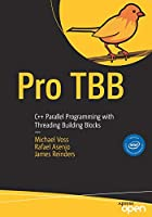 Pro TBB: C++ Parallel Programming with Threading Building Blocks Front Cover