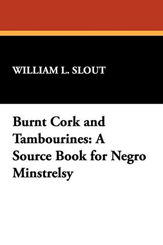 Burnt Cork and Tambourines: A Source Book for Negro Minstrelsy (Clipper Studies in the Theatre,) (Of Book Negroes Show)