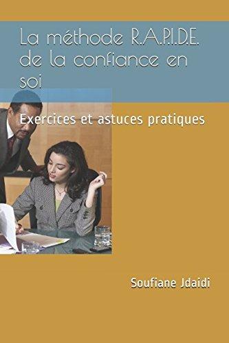 La méthode R.A.P.I.D.E. de la confiance en soi: Exercices et astuces pratiques (French Edition)