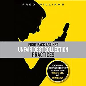 Fight Back Against Unfair Debt Collection Practices Audiobook