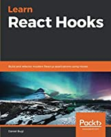 Learn React Hooks: Build and refactor modern React.js applications using Hooks Front Cover
