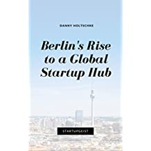 Berlin's Rise to a Global Startup Hub (Discover Your StartupGeist Book 4)