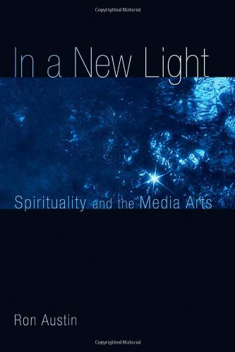In a New Light: Spirituality and the Media Arts