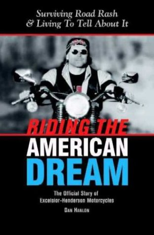 Riding The American Dream: Surviving Road Rash & Living To Tell About It: The Official Story of Excelsior-Henderson Motorcycles pdf epub