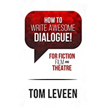 How To Write Awesome Dialogue! For Fiction, Film and Theatre: Techniques from a published author and theatre guy (English Edition)