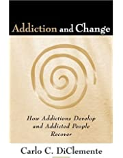 Addiction and Change, First Edition: How Addictions Develop and Addicted People Recover