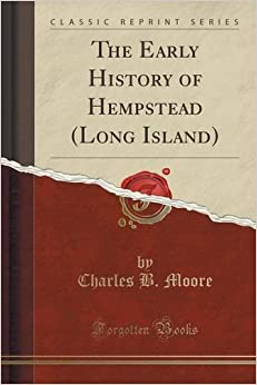 The Early History of Hempstead (Long Island) (Classic Reprint)