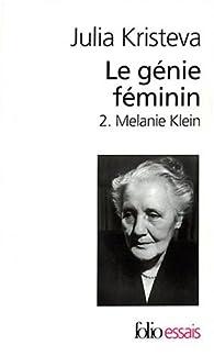 Le génie féminin, tome 2 : Melanie Klein par Julia Kristeva