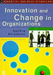 Innovation and Change in Organizations (Essential Business Psychology)