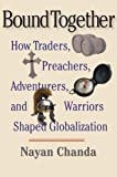 Bound Together: How Traders, Preachers, Adventurers, and Warriors Shaped Globalization