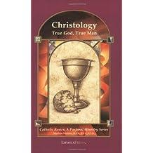 Christology: True God, True Man (Catholic Basics: A Pastoral Ministry Series)