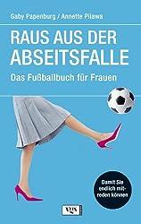 Raus aus der Abseitsfalle. Das Fußballbuch für Frauen