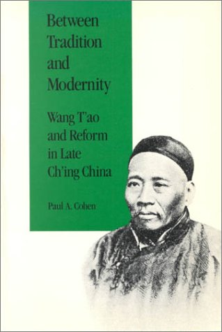 Between Tradition and Modernity: Wang T'ao and Reform in Late Ch'ing China (Harvard East Asian Monographs)