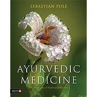Ayurvedic Medicine: The Principles of Traditional Practice