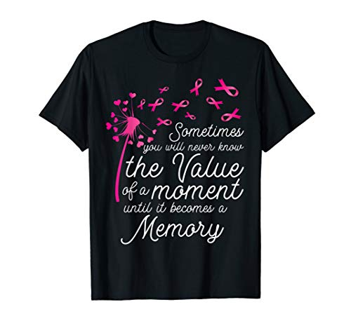 Sometimes You Will Never Know The Value Of A Moment T-Shirt