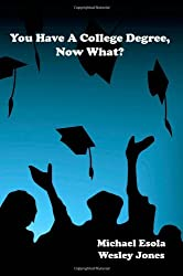 You Have A College Degree, Now What?