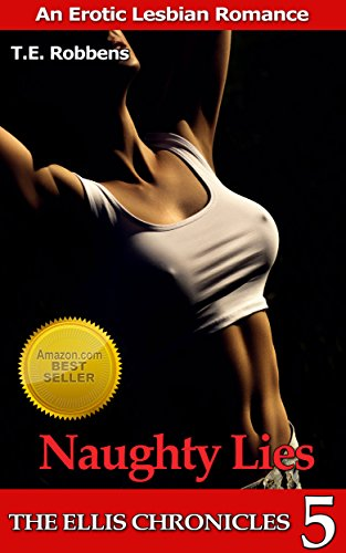 Book: Naughty Lies - An Erotic Lesbian Romance (The Ellis Chronicles - book 5) by T.E. Robbens