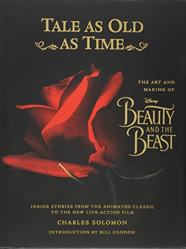 Tale as Old as Time: The Art and Making of Disney Beauty and the Beast (Updated Edition): Inside Stories from the Animated Classic to the New Live-action Film (Disney Editions Deluxe (Film))