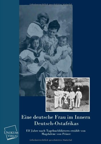 Eine deutsche Frau im innern Deutsch-Ostafrikas: Elf Jahre nach Tagebuchblättern erzählt