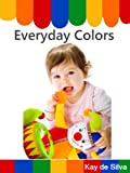 Everyday Colors: Teach Your Child Colors (Picture Book for Children)