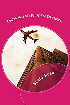 Confessions of a Fat Airline Stewardess by [Rosa, Sveta]