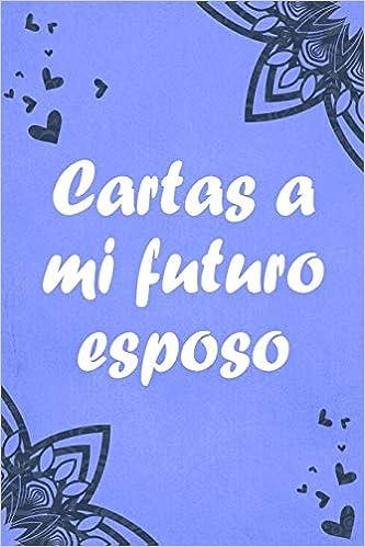Cartas a mi futuro esposo: Regalo para Novio | Cuaderno ...
