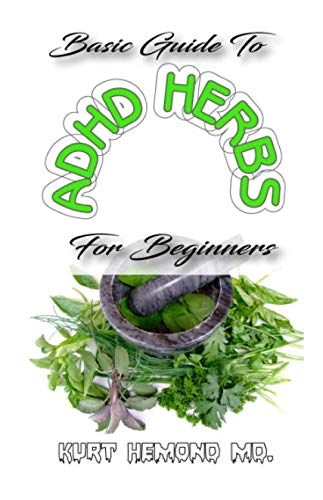 Basic Guide To ADHD Herbs For Beginners: The Natural Remedy to Autism in kids and adults
