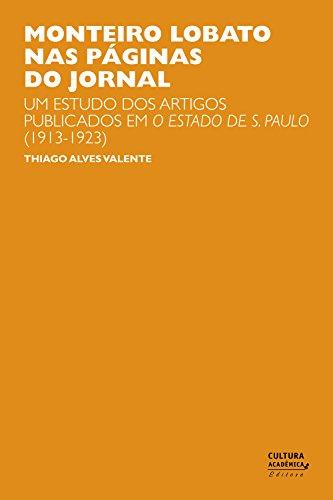 Monteiro Lobato nas páginas do jornal: um estudo dos artigos publicados em O Estado de S. Paulo (1913-1923) (Portuguese Edition)