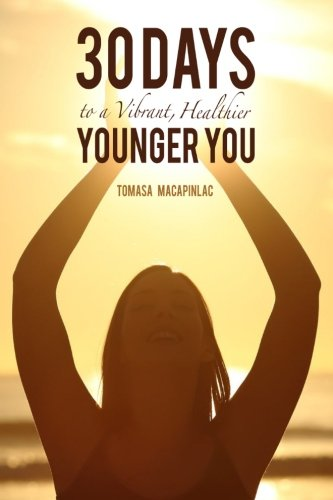 41SCr07GzYL - 30 Days to a Vibrant, Healthier, Younger You: Embodying a Holistic Approach to Life