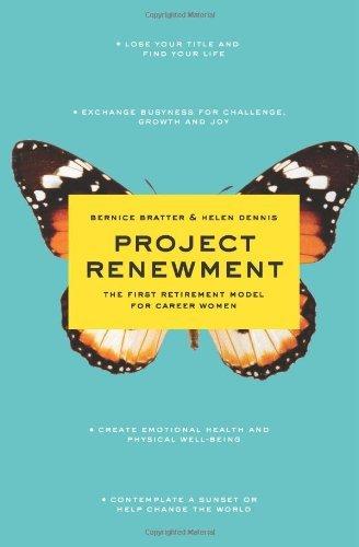Project Renewment: The First Retirement Model for Career Women [Hardcover] [2008] (Author) Bernice Bratter, Helen Dennis, Lahni Baruck