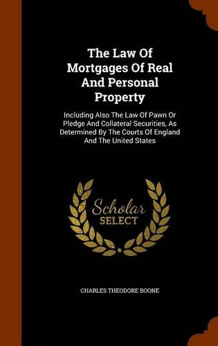 The Law Of Mortgages Of Real And Personal Property: Including Also The Law Of Pawn Or Pledge And Collateral Securities, As Determined By The Courts Of England And The United States pdf