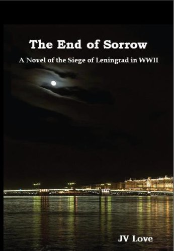 The End of Sorrow: A Novel of the Siege of Leningrad in WWII Kindle Edition