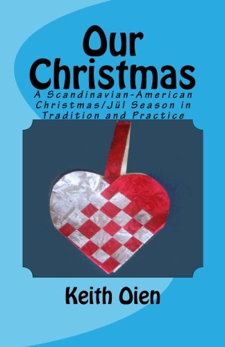 Our Christmas: A Scandinavian-American Christmas/Jul Season in Tradition and (Scandinavian Christmas Traditions)