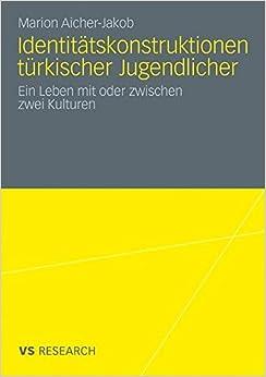 Book Identitätskonstruktionen Türkischer Jugendlicher: Ein Leben mit oder zwischen zwei Kulturen (German Edition)