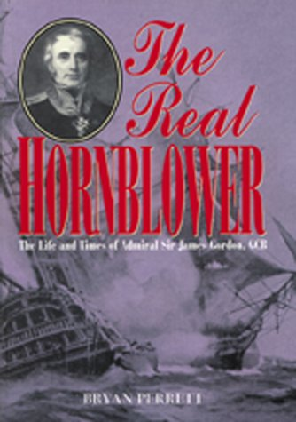 The Real Hornblower: The Life and Times of Admiral Sir James Gordon, Gcb, Last Governor of the Royal Naval Hospital, Greenwich