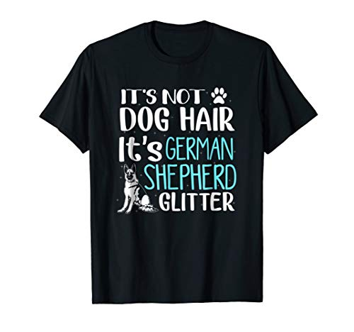 - It's Not Dog Hair It's German Shepherd Glitter T-Shirt