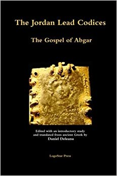 Book The Jordan Lead Codices: The Gospel of Abgar - Edited and Translated From Ancient Greek by Daniel Deleanu by Daniel Deleanu (2012-10-31)